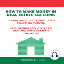How to Make Money in Real Estate Tax Liens: Earn Safe, Secured, and Fixed Returns - The Unbeaten Path to Secure Investment Growth