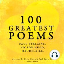 100 Greatest Poems: Paul Verlaine, Victor Hugo, Baudelaire