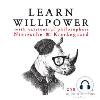 Learn Willpower with Existential Philosophers Nietzsche & Kierkegaard