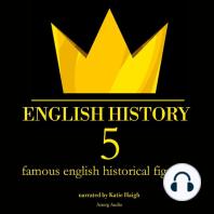 5 Famous English Historical Figures