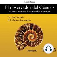 El observador del Genesis. Del relato poetico a la explicacion cientifica