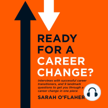 Ready For A Career Change?: Interviews with successful career transitioners, and 9 landmark questions to get you through a career change in one piece.: All the career change advice you need in one book.