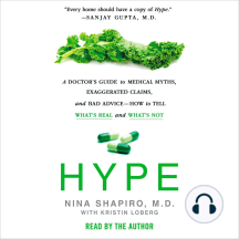 Hype: A Doctor's Guide to Medical Myths, Exaggerated Claims, and Bad Advice—How to Tell What's Real and What's Not