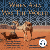 "When Asia Was the World: Traveling Merchants, Scholars, Warriors, and Monks Who Created the ""Riches of the East"""
