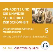 Aphrodite und die Unwiderstehlichkeit der Schönheit: Die griechischen Götter als Menschenlehrer - Teil 5