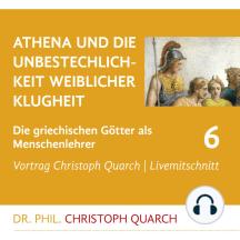 Athena und die Unbestechlichkeit weiblicher Klugheit: Die griechischen Götter als Menschenlehrer - Teil 6