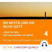Die Mystik und ihr Nicht-Gott: Gott ist tot, und was machen wir jetzt? Teil 4