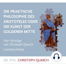 Die praktische Philosophie des Aristoteles: Oder die Kunst der goldenen Mitte