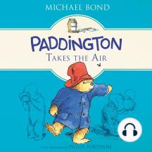 Paddington Takes the Air: Paddington, Book 9