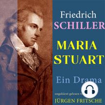 Friedrich Schiller: Maria Stuart. Ein Drama: Ungekürzte Lesung
