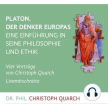Platon. Der Denker Europas: Eine Einführung in seine Philosophie und Ethik