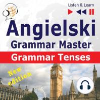Angielski – Grammar Master: Grammar Tenses – New Edition (Poziom ?rednio zaawansowany / zaawansowany: B1-C1 – S?uchaj & Ucz si?)