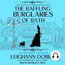 The Baffling Burglaries Of Bath: Lady Katherine Regency Mysteries, Book 2