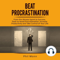 Beat Procrastination: From the Akrasia Sprint to Success, Tools to Avoid Procrastination, Increase Productivity and Take Control of Your Life