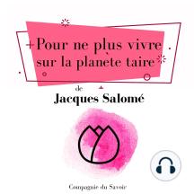 Pour ne plus vivre sur la planète taire: Collection Jacques Salomé