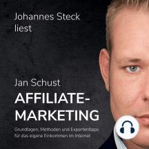 Affiliate Marketing: Grundlagen, Methoden und Expertentipps für das eigene Einkommen im Internet