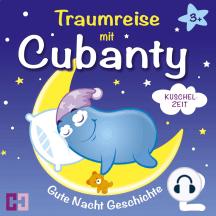 Kuschelzeit - Gute Nacht Geschichte: Traumreise mit Cubanty - Teil 2