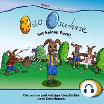 Otto Osterhase hat keinen Bock!: Die wahre und witzige Geschichte vom Osterhasen