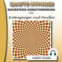Sanfte Hypnose: Radiästesie-Konditionierung für Rutengänger und Pendler