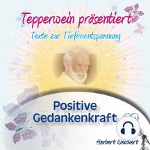 Tepperwein präsentiert: Positive Gedankenkraft (Texte zur Tiefenentspannung)