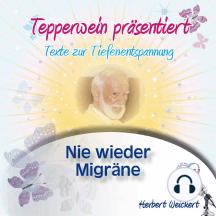 Tepperwein präsentiert: Nie wieder Migräne (Texte zur Tiefenentspannung)