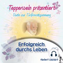 Tepperwein präsentiert: Erfolgreich durchs Leben (Texte zur Tiefenentspannung)