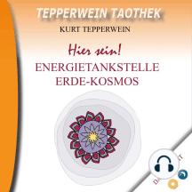 Tepperwein Taothek: Hier sein! Energietankstelle Kosmos-Erde (Day & Night)
