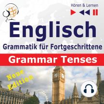 Englisch Grammatik für Fortgeschrittene – English Grammar Master: Grammar Tenses – New Edition (Niveau B1 bis C1 – Hören & Lernen)