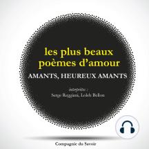 Amants, heureux amants... : les plus beaux poèmes d'amour français