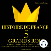 5 grands rois de France : Louis XIII, Henri IV, Louis XIV, Louis XV, Louis XVI