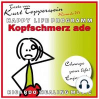 Kopfschmerz Ade (Happy Life Programm) [Texte von Kurt Tepperwein]