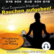 Kurt Tepperwein Methode: Rauchen Aufgeben! (Meditation in Wort und Klang)