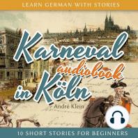 Learn German with Stories: Karneval in Köln - 10 Short Stories for Beginners