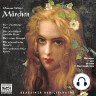 Märchen - Der glückliche Prinz / Die Nachtigall und die Rose / Der treue Freund / Die romantische Rakete