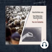 Geschichten aus: Das Diktat des Durchschnitts & nur ein Gedanke