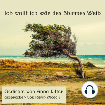 Ich wollt ich wär des Sturmes Weib: Gedichte von Anna Ritter