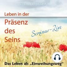 Leben in der Präsenz des Seins: Das Leben als Einweihungsweg (Seminar-Live)