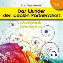 Lebenspraxis-Live-Seminar: Das Wunder der idealen Partnerschaft - Teil 1