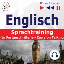 Englisch Sprachtraining für Fortgeschrittene– Hören & Lernen: Carry on Talking (40 Themen auf Niveau B2-C1)