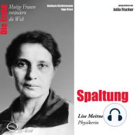 Die Erste - Spaltung (Lise Meitner, Physikerin)