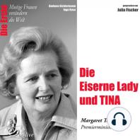 Die Erste - Die Eiserne Lady und TINA (Margaret Thatcher, Premierministerin)