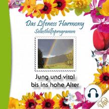 Das Lifeness Harmony Selbsthilfeprogramm: Jung und vital bis ins hohe Alter