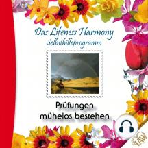Das Lifeness Harmony Selbsthilfeprogramm: Prüfungen mühelos bestehen