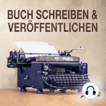 Buch schreiben & veröffentlichen: Das Self Publishing Handbuch für den Autor oder Schriftsteller