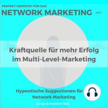Perfekt gerüstet für das Network Marketing, Vol. 1: Kraftquelle für mehr Erfolg im Multi-Level-Marketing