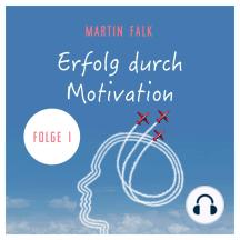 Erfolg durch Motivation (Folge 1)