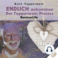 Endlich ankommen-der Tepperwein Prozess! Seminar Life - Teil 2