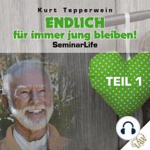 Endlich für immer jung bleiben! Seminar Life - Teil 1