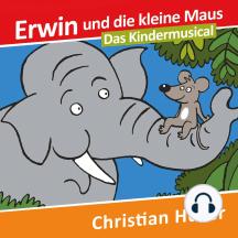 Erwin und die kleine Maus: Das Kindermusical