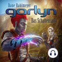 Garlyn: Das Schattenspiel: Schattenraum-Trilogie 1